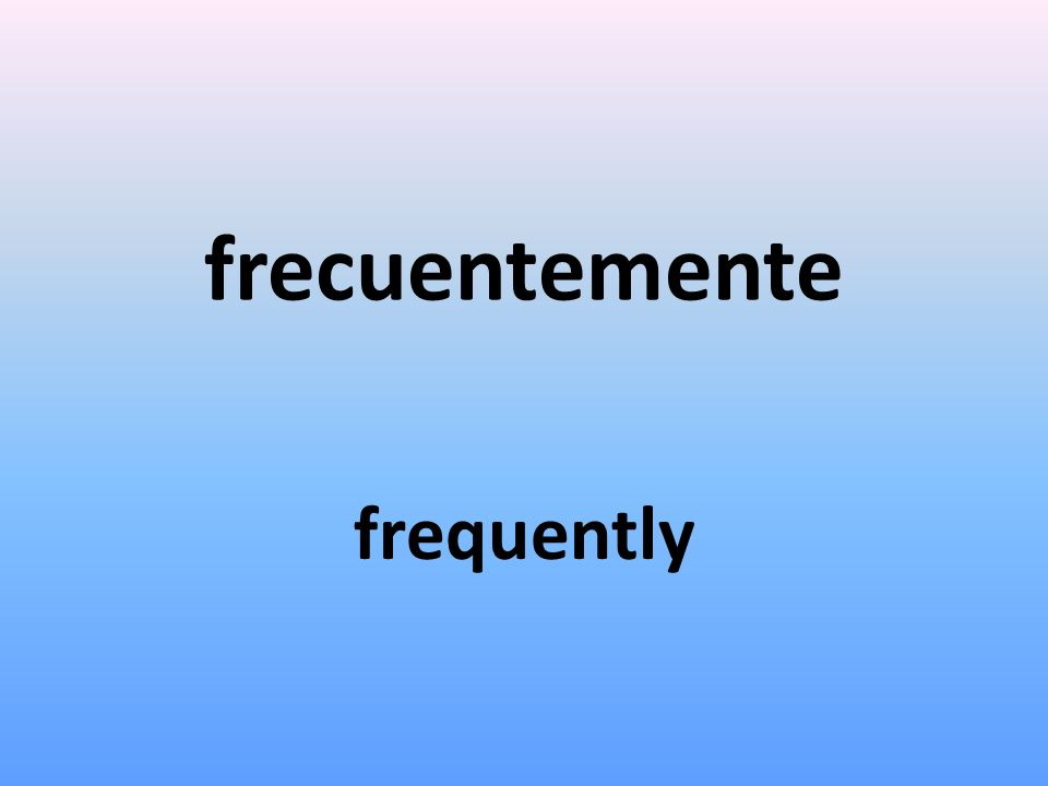 frecuentemente frequently
