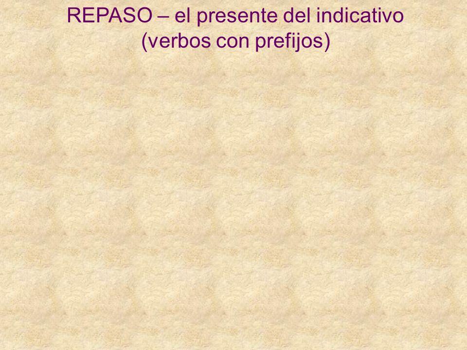 REPASO – el presente del indicativo (verbos con prefijos)