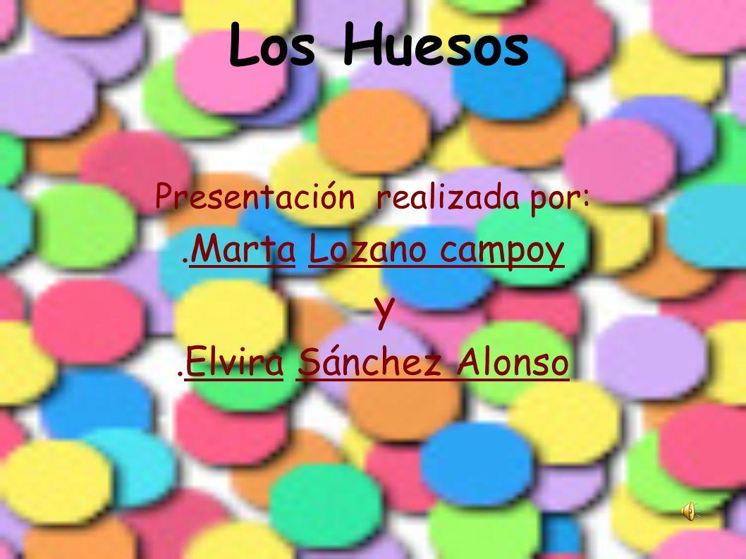 Presentación realizada por:.Marta Lozano campoy y.Elvira Sánchez Alonso l Los Huesos