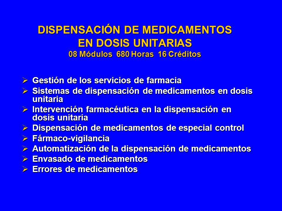 DISPENSACIÓN DE MEDICAMENTOS EN DOSIS UNITARIAS 08 Módulos 680 Horas 16 Créditos Gestión de los servicios de farmacia Gestión de los servicios de farm