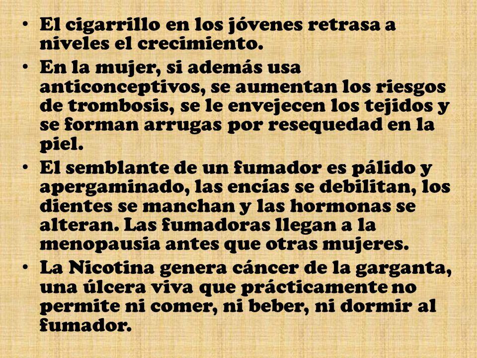 El cigarrillo en los jóvenes retrasa a niveles el crecimiento. En la mujer, si además usa anticonceptivos, se aumentan los riesgos de trombosis, se le