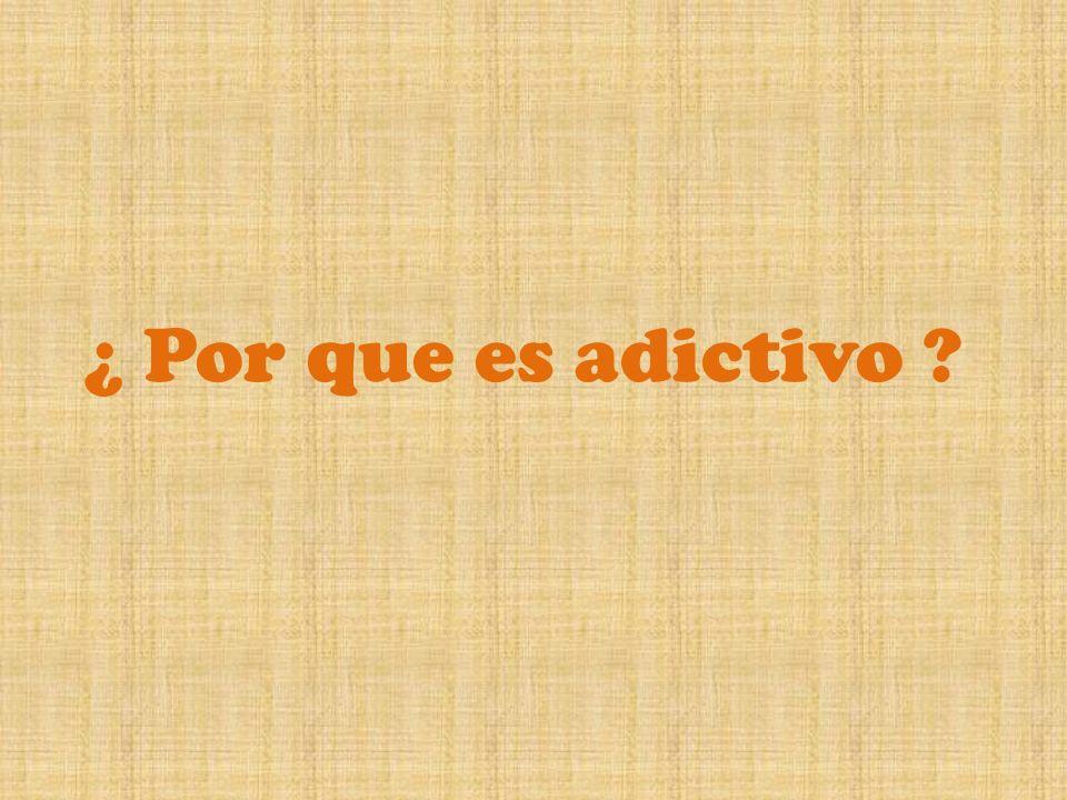 ¿ Por que es adictivo ?