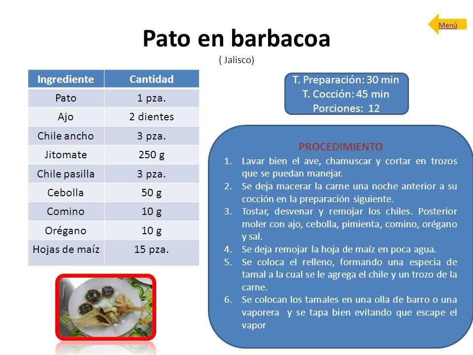 Pato en barbacoa ( Jalisco) T. Preparación: 30 min T. Cocción: 45 min Porciones: 12 PROCEDIMIENTO 1.Lavar bien el ave, chamuscar y cortar en trozos qu
