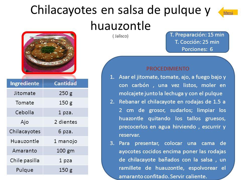Chilacayotes en salsa de pulque y huauzontle ( Jalisco) T. Preparación: 15 min T. Cocción: 25 min Porciones: 6 PROCEDIMIENTO 1.Asar el jitomate, tomat