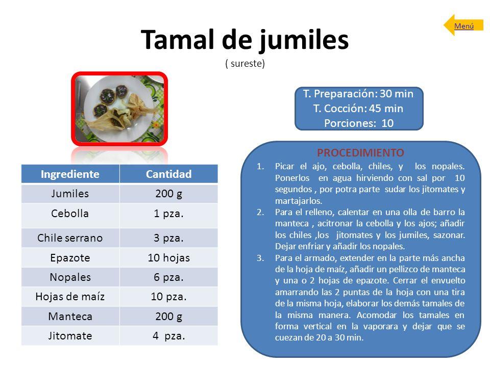 Tamal de jumiles ( sureste) T. Preparación: 30 min T. Cocción: 45 min Porciones: 10 PROCEDIMIENTO 1.Picar el ajo, cebolla, chiles, y los nopales. Pone