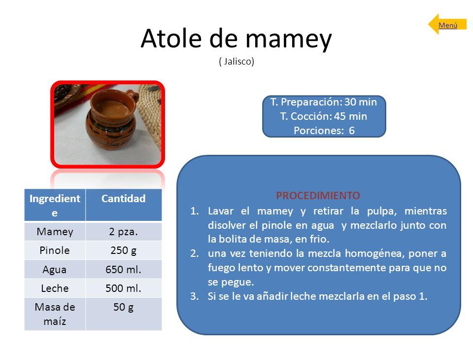 Atole de mamey ( Jalisco) T. Preparación: 30 min T. Cocción: 45 min Porciones: 6 PROCEDIMIENTO 1.Lavar el mamey y retirar la pulpa, mientras disolver