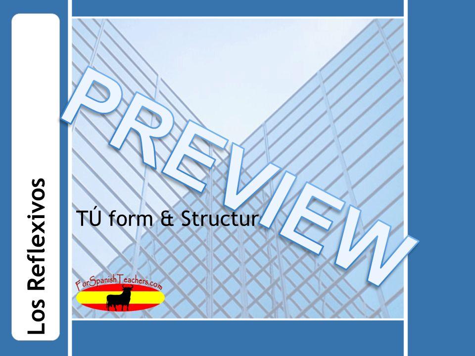 TÚ form & Structure Los Reflexivos