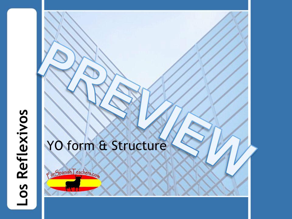 YO form & Structure Los Reflexivos
