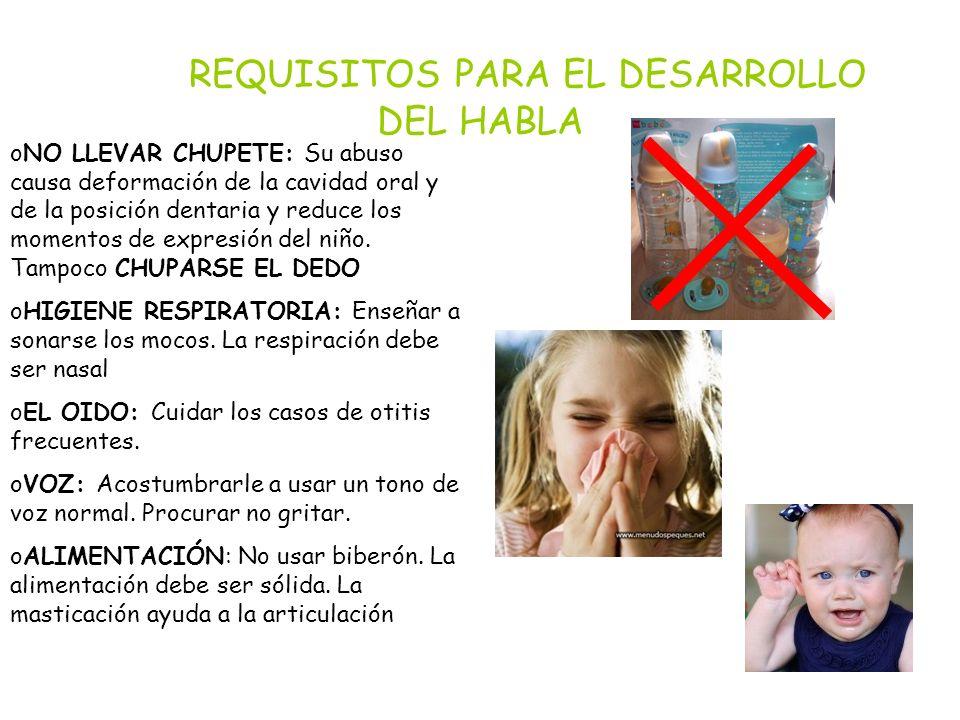 oNO LLEVAR CHUPETE: Su abuso causa deformación de la cavidad oral y de la posición dentaria y reduce los momentos de expresión del niño. Tampoco CHUPA