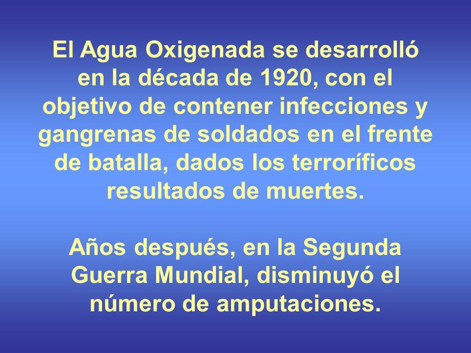 El Agua Oxigenada se desarrolló en la década de 1920, con el objetivo de contener infecciones y gangrenas de soldados en el frente de batalla, dados l
