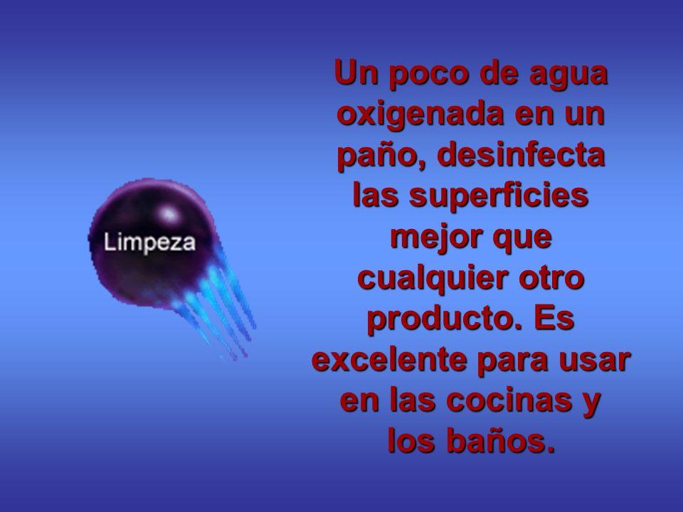 Un poco de agua oxigenada en un paño, desinfecta las superficies mejor que cualquier otro producto. Es excelente para usar en las cocinas y los baños.
