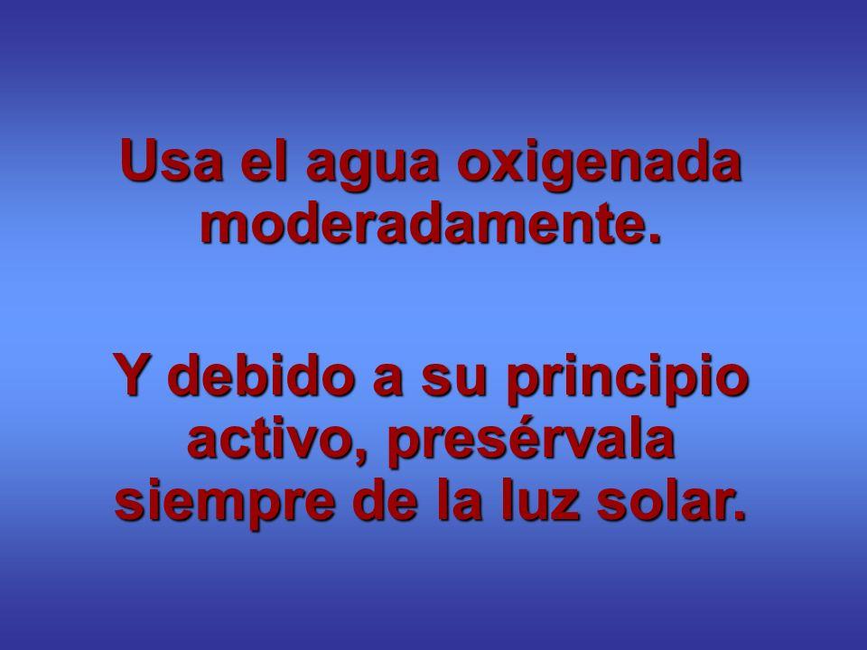 Usa el agua oxigenada moderadamente. Y debido a su principio activo, presérvala siempre de la luz solar.