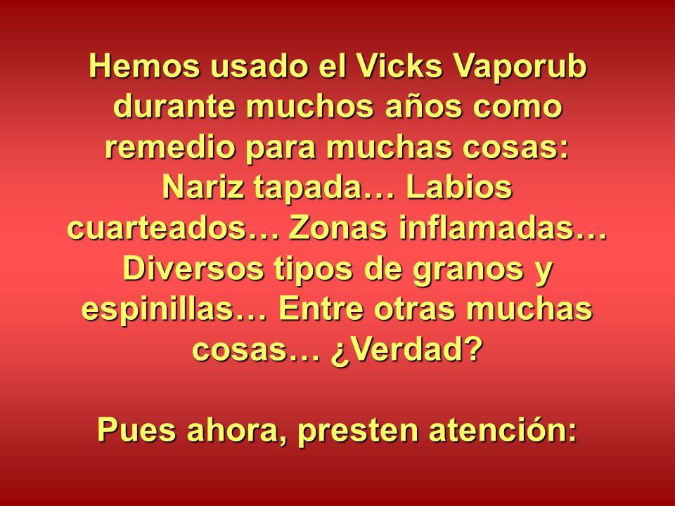 Hemos usado el Vicks Vaporub durante muchos años como remedio para muchas cosas: Nariz tapada… Labios cuarteados… Zonas inflamadas… Diversos tipos de