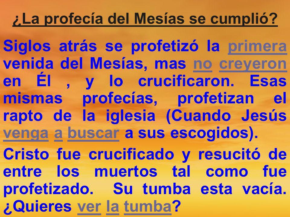 ¿La profecía del Mesías se cumplió? Siglos atrás se profetizó la primera venida del Mesías, mas no creyeron en Él, y lo crucificaron. Esas mismas prof