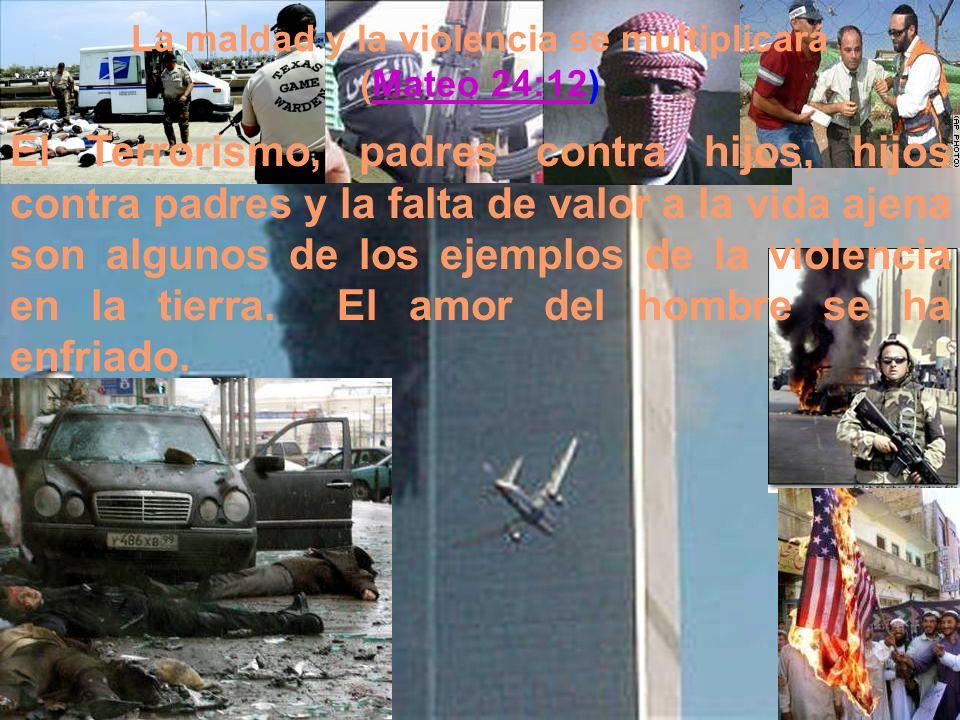 La maldad y la violencia se multiplicará (Mateo 24:12)Mateo 24:12 El Terrorismo, padres contra hijos, hijos contra padres y la falta de valor a la vid