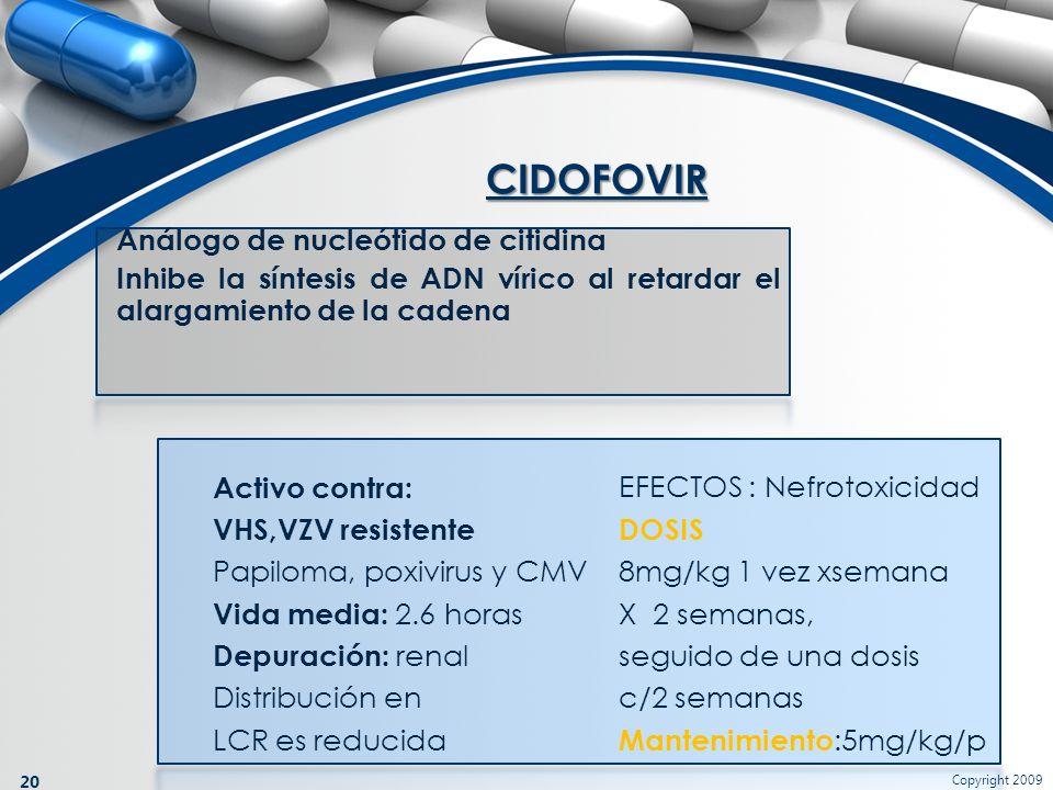Copyright 2009 20 Análogo de nucleótido de citidina Inhibe la síntesis de ADN vírico al retardar el alargamiento de la cadena CIDOFOVIR Activo contra: