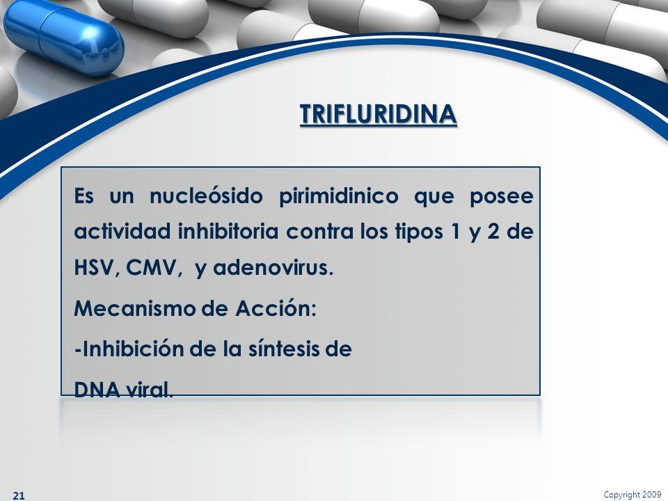 Copyright 2009 21 Es un nucleósido pirimidinico que posee actividad inhibitoria contra los tipos 1 y 2 de HSV, CMV, y adenovirus. Mecanismo de Acción: