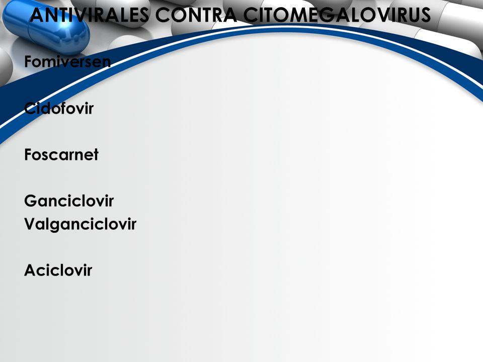 ANTIVIRALES CONTRA CITOMEGALOVIRUS Fomiversen Cidofovir Foscarnet Ganciclovir Valganciclovir Aciclovir
