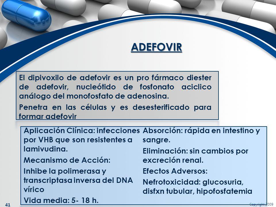 Copyright 2009 41 El dipivoxilo de adefovir es un pro fármaco diester de adefovir, nucleótido de fosfonato aciclico análogo del monofosfato de adenosi