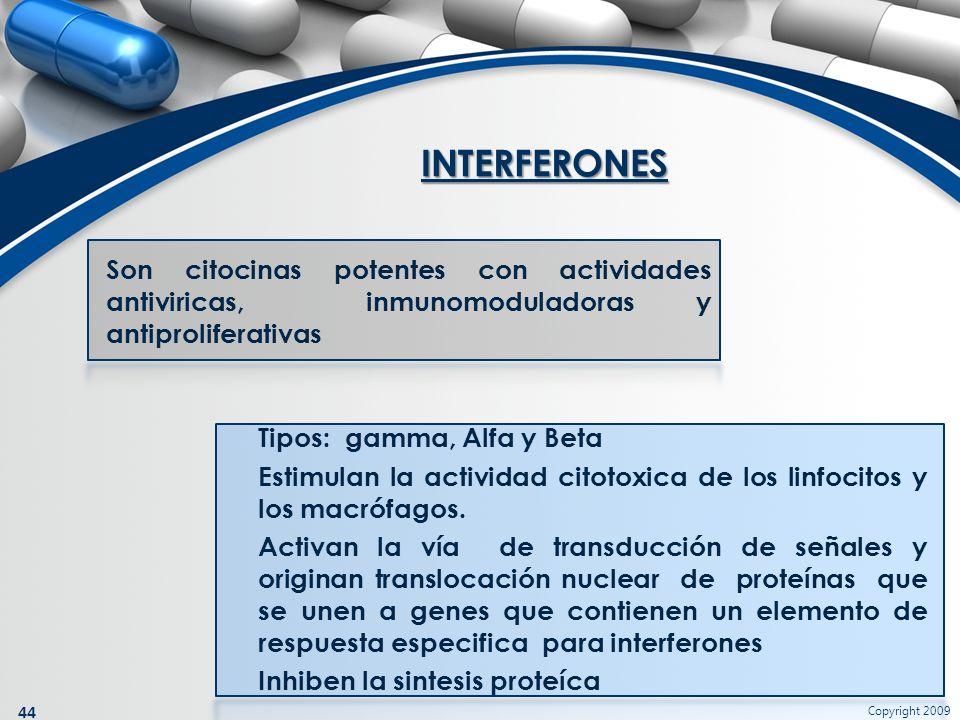Copyright 2009 44 Son citocinas potentes con actividades antiviricas, inmunomoduladoras y antiproliferativas INTERFERONES Tipos: gamma, Alfa y Beta Es