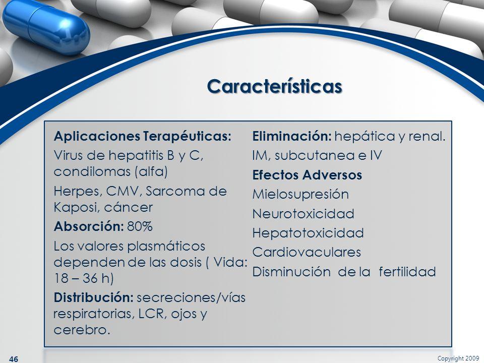 Copyright 2009 46 Aplicaciones Terapéuticas: Virus de hepatitis B y C, condilomas (alfa) Herpes, CMV, Sarcoma de Kaposi, cáncer Absorción: 80% Los val