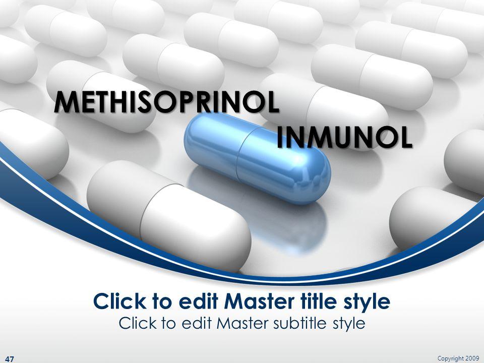 Click to edit Master subtitle style Click to edit Master title style Copyright 2009 47 METHISOPRINOL INMUNOL INMUNOL
