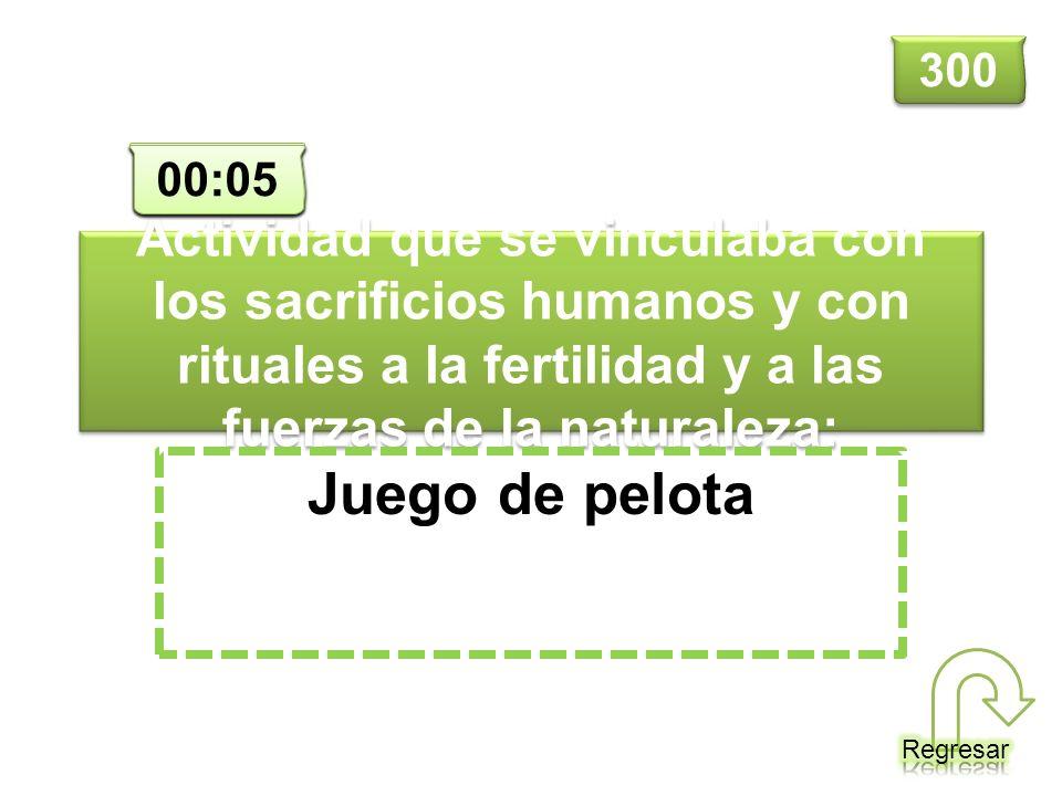 Actividad que se vinculaba con los sacrificios humanos y con rituales a la fertilidad y a las fuerzas de la naturaleza: Juego de pelota 300 00:00 00:0