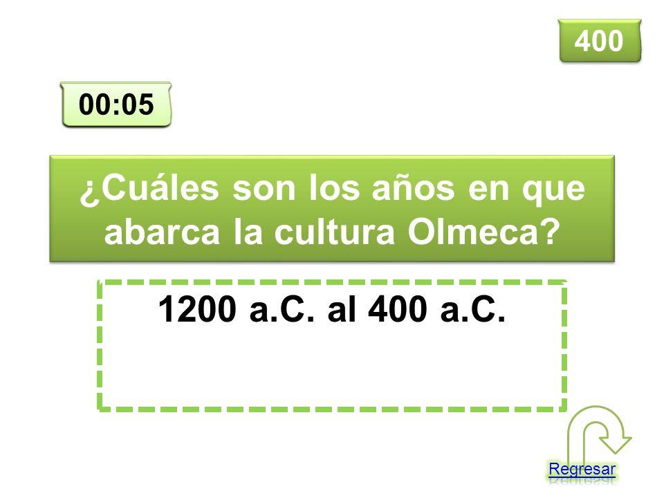 ¿Cuáles son los años en que abarca la cultura Olmeca? 1200 a.C. al 400 a.C. 400 00:00 00:01 00:02 00:03 00:04 00:05