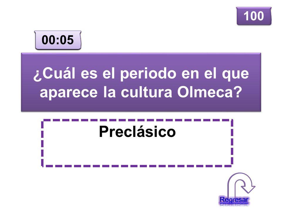 ¿Cuál es el periodo en el que aparece la cultura Olmeca? Preclásico 100 00:00 00:01 00:02 00:03 00:04 00:05