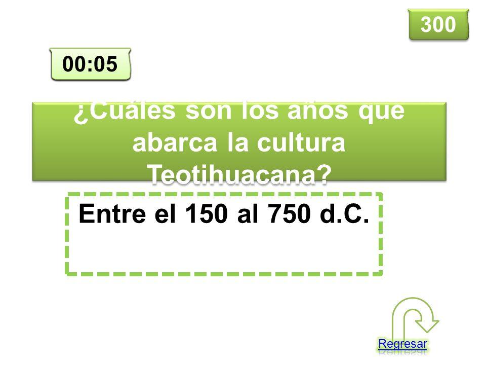 ¿Cuáles son los años que abarca la cultura Teotihuacana? Entre el 150 al 750 d.C. 300 00:00 00:01 00:02 00:03 00:04 00:05