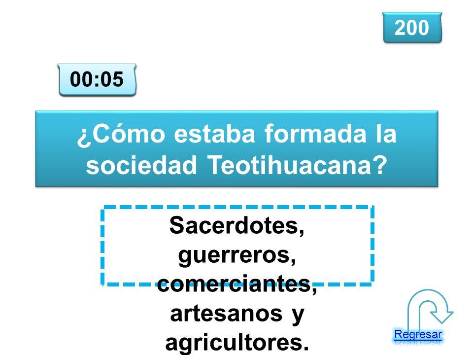 ¿Cómo estaba formada la sociedad Teotihuacana? Sacerdotes, guerreros, comerciantes, artesanos y agricultores. 200 00:00 00:01 00:02 00:03 00:04 00:05