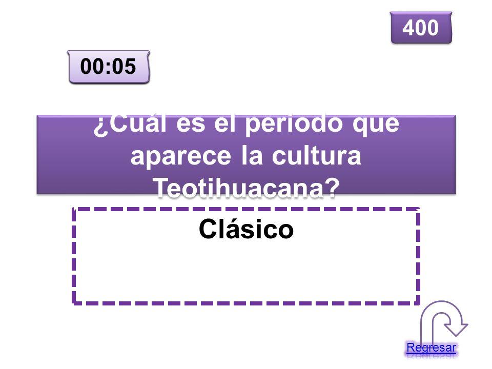 ¿Cuál es el periodo que aparece la cultura Teotihuacana? Clásico 400 00:00 00:01 00:02 00:03 00:04 00:05