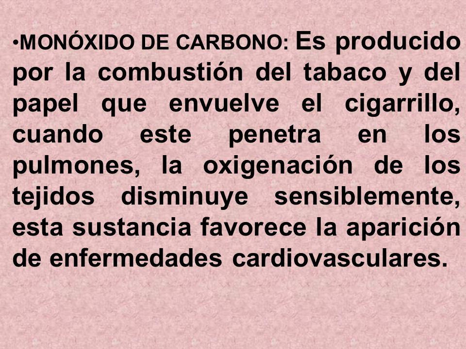 MONÓXIDO DE CARBONO: Es producido por la combustión del tabaco y del papel que envuelve el cigarrillo, cuando este penetra en los pulmones, la oxigena