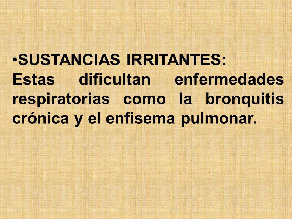 SUSTANCIAS IRRITANTES: Estas dificultan enfermedades respiratorias como la bronquitis crónica y el enfisema pulmonar.