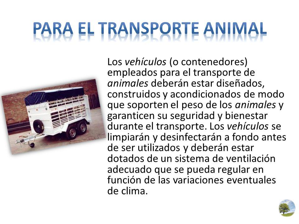 Los vehículos (o contenedores) empleados para el transporte de animales deberán estar diseñados, construidos y acondicionados de modo que soporten el