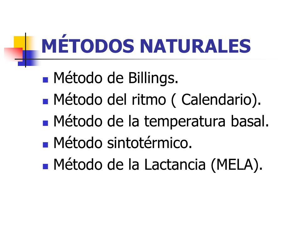 MÉTODOS NATURALES Método de Billings. Método del ritmo ( Calendario). Método de la temperatura basal. Método sintotérmico. Método de la Lactancia (MEL