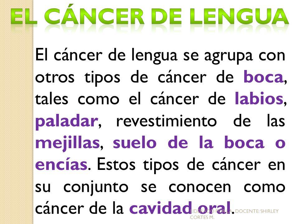 El cáncer de lengua se agrupa con otros tipos de cáncer de boca, tales como el cáncer de labios, paladar, revestimiento de las mejillas, suelo de la b