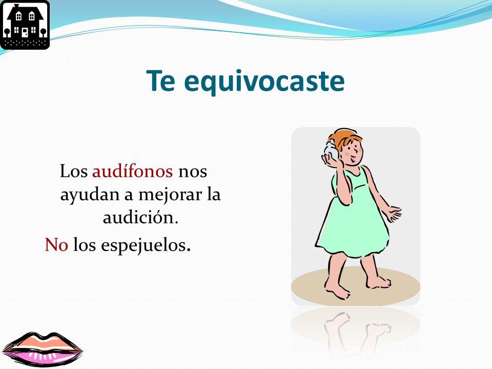 Ejercicio 15 Los espejuelos ayudan a mejorar nuestra ________. a) audición b) visión c) tacto