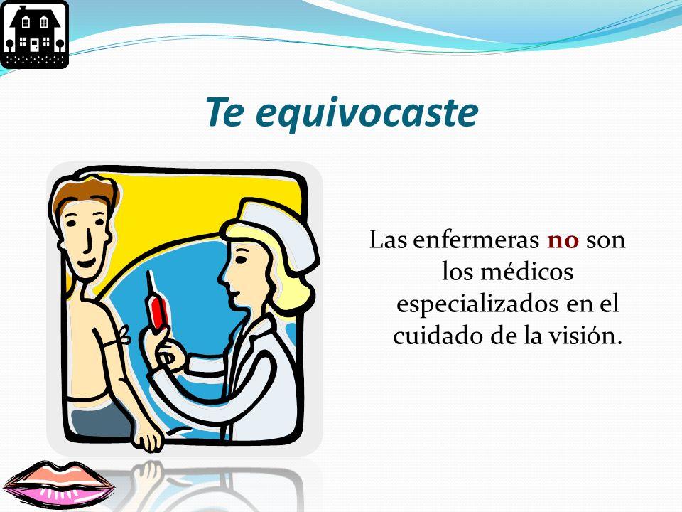 Ejercicio 10 ¿Quiénes son los doctores encargados de cuidar y revisar tus ojos? a) las enfermeras b) las maestras c) los oftalmólogos y optómetras