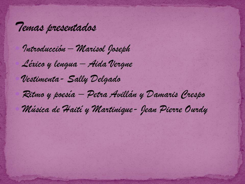Introducción – Marisol Joseph Léxico y lengua – Aida Vergne Vestimenta- Sally Delgado Ritmo y poesía – Petra Avillán y Damaris Crespo Música de Haití