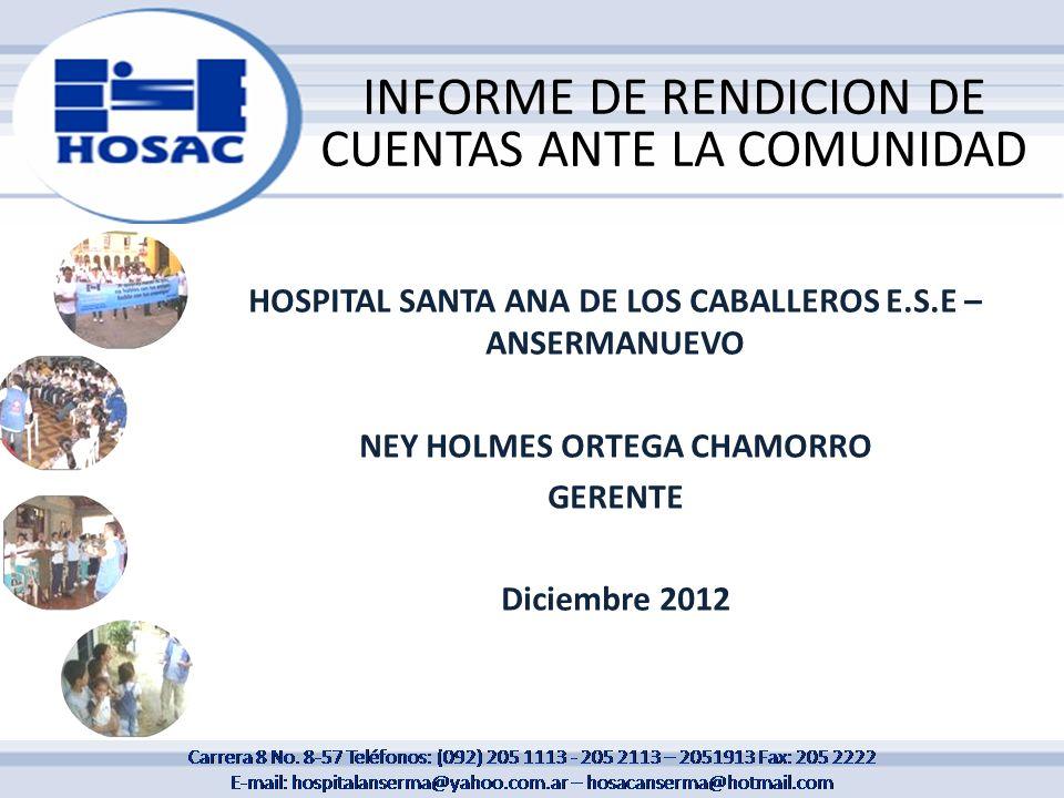 INFORME DE RENDICION DE CUENTAS ANTE LA COMUNIDAD HOSPITAL SANTA ANA DE LOS CABALLEROS E.S.E – ANSERMANUEVO NEY HOLMES ORTEGA CHAMORRO GERENTE Diciemb