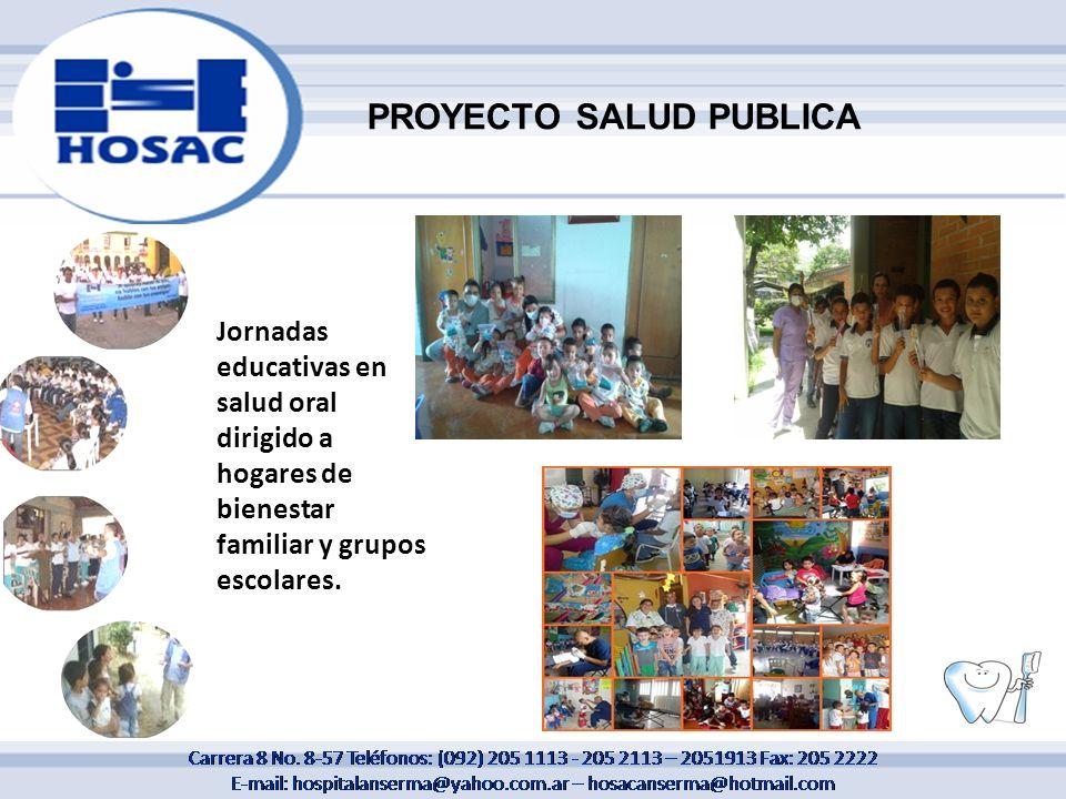 Jornadas educativas en salud oral dirigido a hogares de bienestar familiar y grupos escolares. PROYECTO SALUD PUBLICA