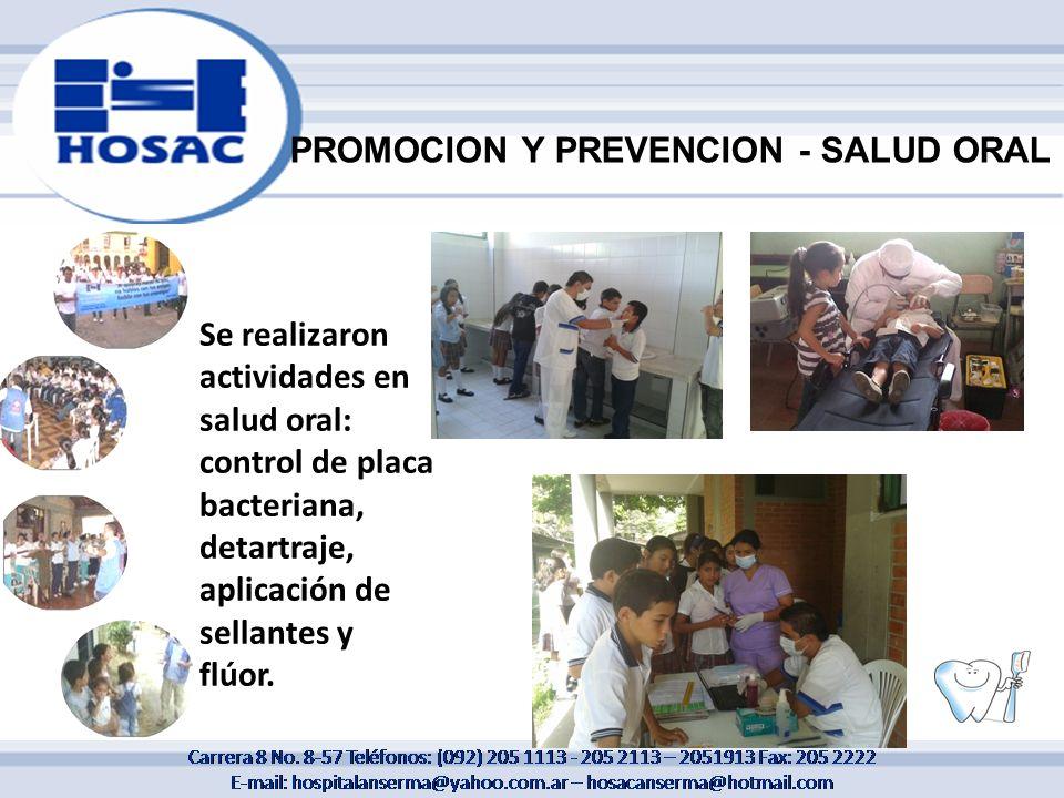 Se realizaron actividades en salud oral: control de placa bacteriana, detartraje, aplicación de sellantes y flúor. PROMOCION Y PREVENCION - SALUD ORAL