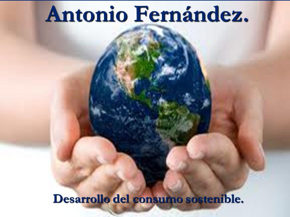 Antonio Fernández. Desarrollo del consumo sostenible.
