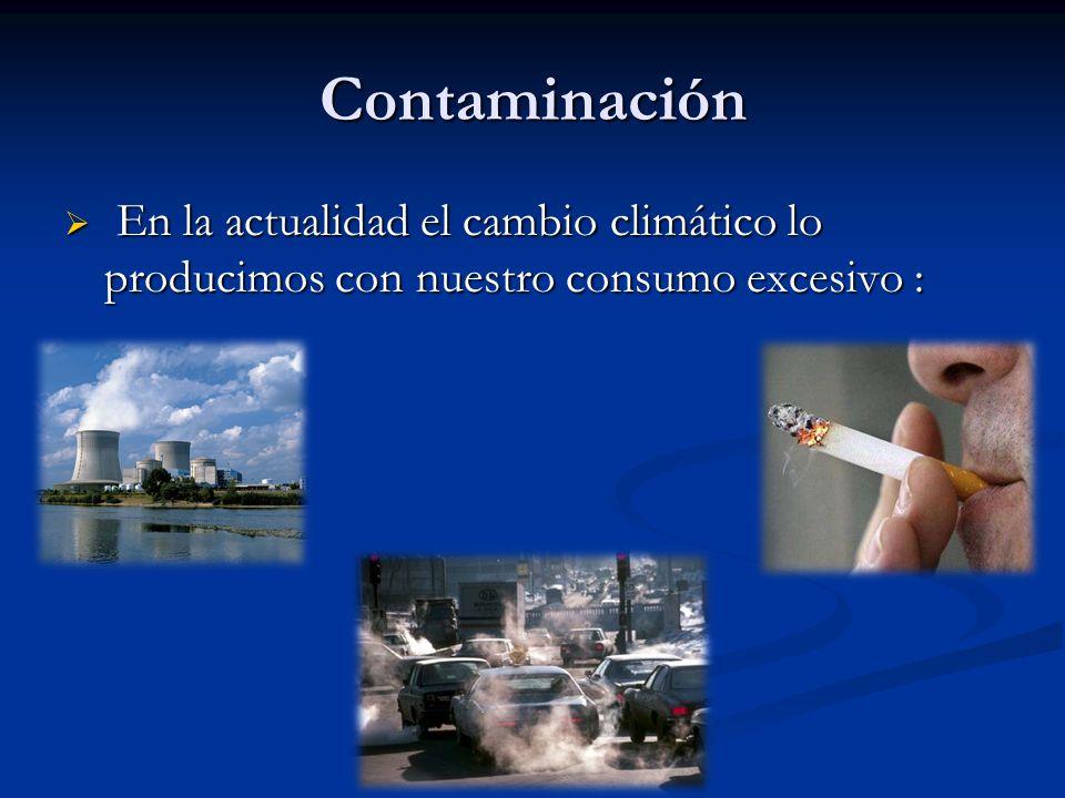 Contaminación En la actualidad el cambio climático lo producimos con nuestro consumo excesivo : En la actualidad el cambio climático lo producimos con