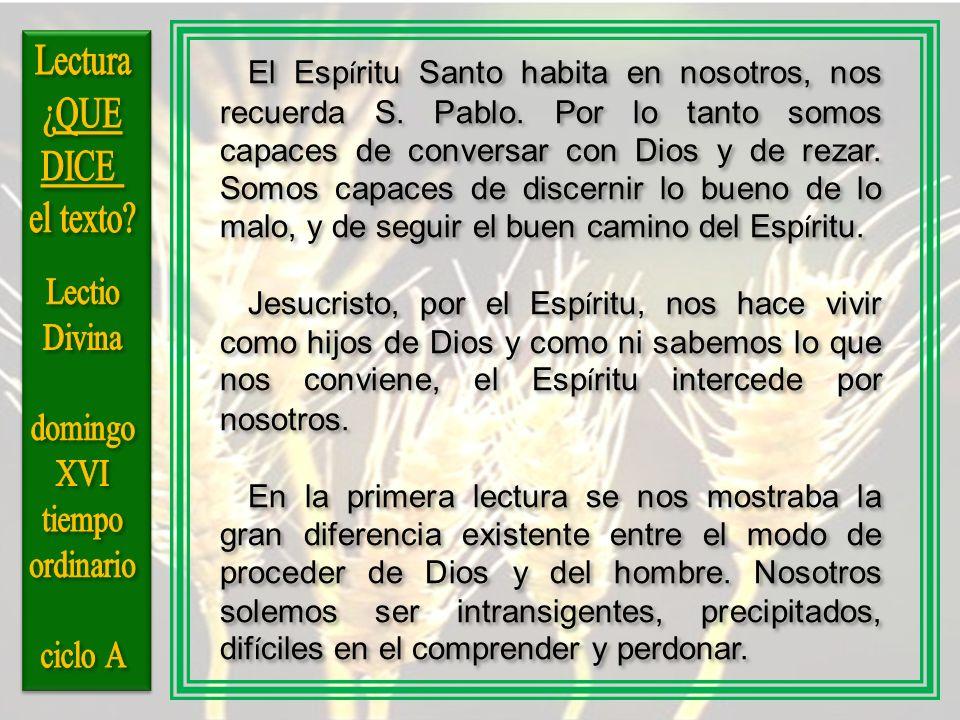 El Esp í ritu Santo habita en nosotros, nos recuerda S. Pablo. Por lo tanto somos capaces de conversar con Dios y de rezar. Somos capaces de discernir