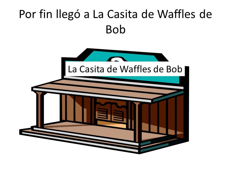 Por fin llegó a La Casita de Waffles de Bob La Casita de Waffles de Bob