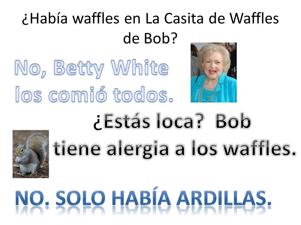 ¿Había waffles en La Casita de Waffles de Bob?