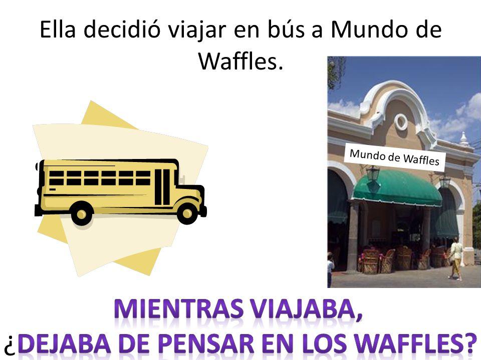 Ella decidió viajar en bús a Mundo de Waffles. Mundo de Waffles