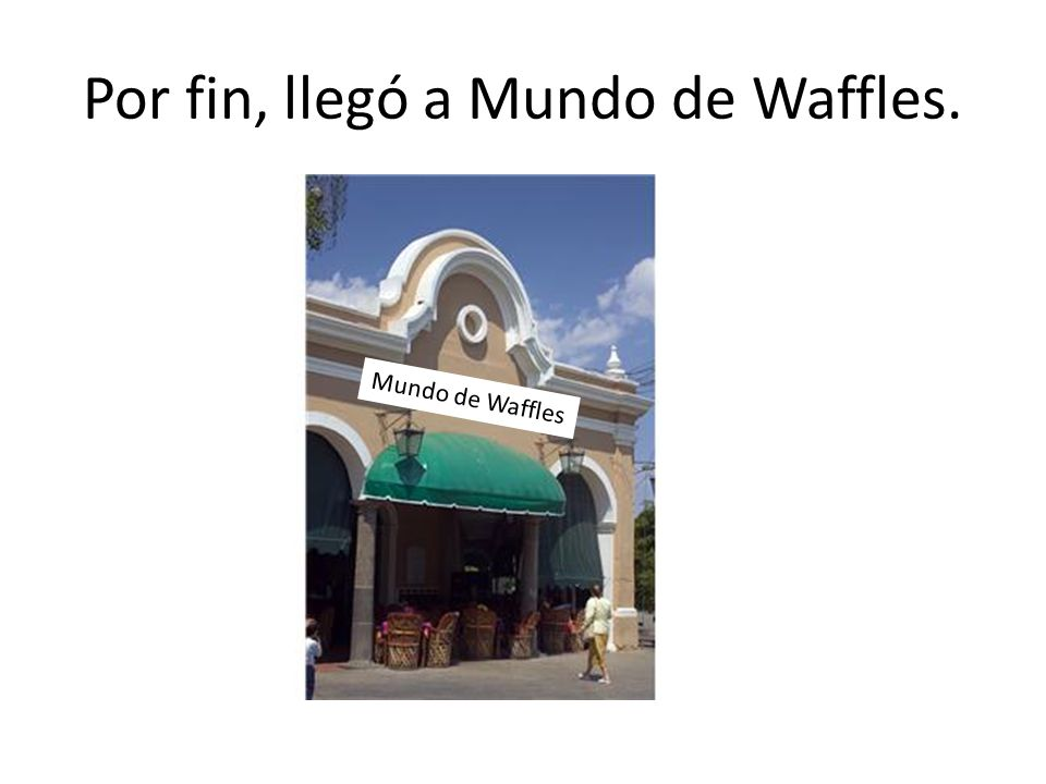 Por fin, llegó a Mundo de Waffles. Mundo de Waffles